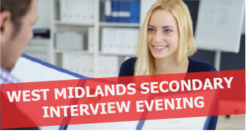 Secondary Interview Evening – West Midlands – 13th March 2018